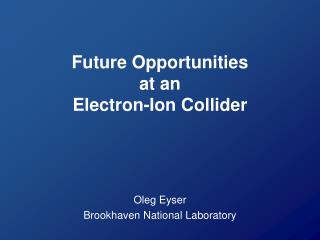 Future Opportunities at an Electron-Ion Collider