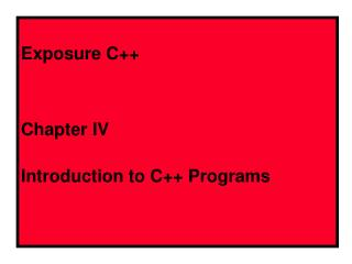 Exposure C++ Chapter IV Introduction to C++ Programs