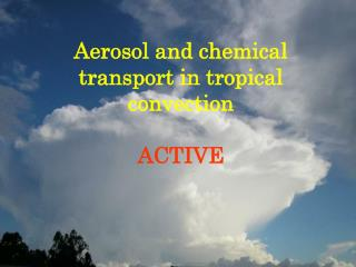 Aerosol and chemical transport in tropical convection ACTIVE
