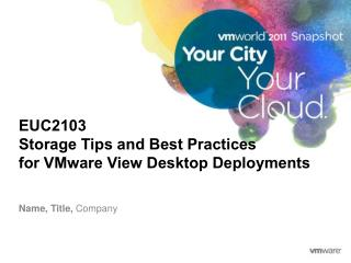 EUC2103 Storage Tips and Best Practices  for VMware View Desktop Deployments