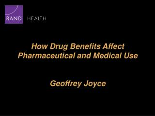 How Drug Benefits Affect  Pharmaceutical and Medical Use Geoffrey Joyce