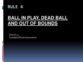 RULE 4    Ball in play, Dead Ball and Out of Bounds
