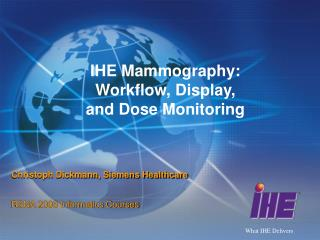 IHE Mammography:  Workflow, Display,  and Dose Monitoring