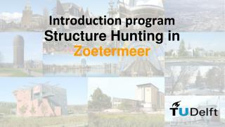 Introduction program  Structure  Hunting in  Zoetermeer
