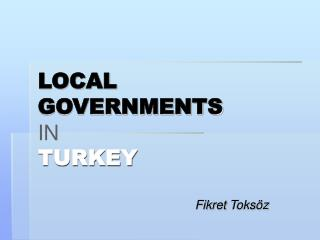LOCAL GOVERNMENTS IN TURKEY