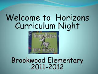 Welcome to  Horizons Curriculum Night Brookwood Elementary 2011-2012