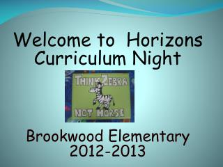 Welcome to  Horizons Curriculum Night Brookwood Elementary 2012-2013