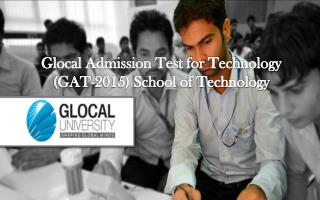 Glocal admission test for technology (GAT 2015) school of te