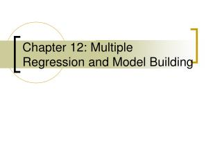 Chapter 12: Multiple Regression and Model Building
