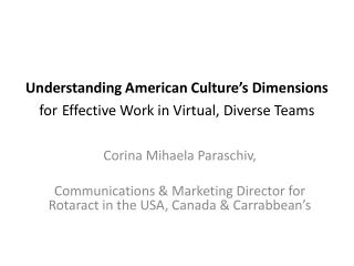 Understanding American Culture's Dimensions for Effective Work in Virtual, Diverse Teams
