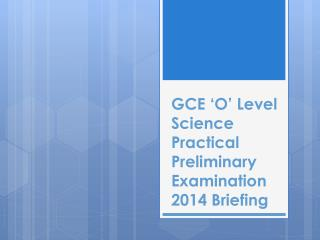 GCE 'O' Level Science Practical Preliminary Examination 2014 Briefing