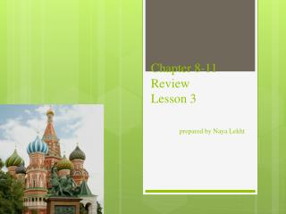 Chapter 8-11 Review Lesson 3 prepared by Naya Lekht