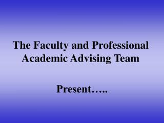 The Faculty and Professional Academic Advising Team