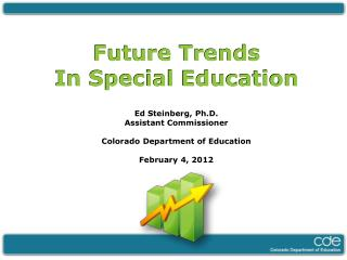 Future Trends In Special Education Ed Steinberg, Ph.D. Assistant Commissioner