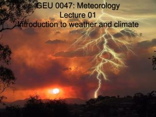 GEU 0047: Meteorology Lecture 01 Introduction to weather and climate