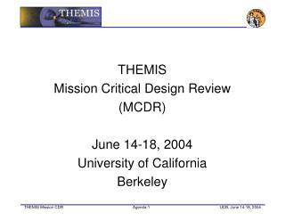 THEMIS Mission Critical Design Review (MCDR) June 14-18, 2004 University of California Berkeley