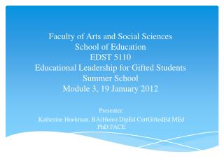 Presenter: Katherine Hoekman, BA(Hons) DipEd CertGiftedEd MEd PhD FACE