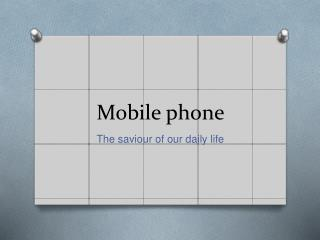 Mobile phone - Savior of our daily life