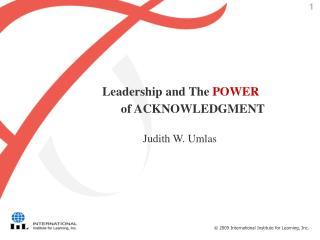 Leadership and The POWER of  ACKNOWLEDGMENT