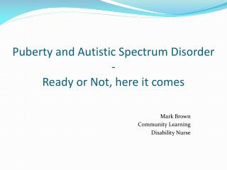 Puberty and Autistic Spectrum Disorder -  Ready or Not, here it comes