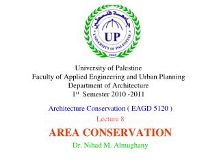 Architecture Conservation ( EAGD 5120 ) Lecture 8 AREA CONSERVATION Dr. Nihad M. Almughany