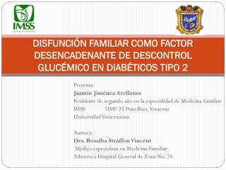DISFUNCIÓN FAMILIAR COMO FACTOR DESENCADENANTE DE DESCONTROL GLUCÉMICO EN DIABÉTICOS TIPO 2