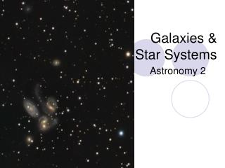Galaxies &  Star Systems