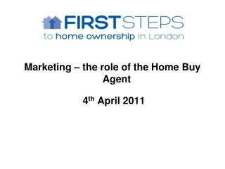 Marketing – the role of the Home Buy Agent  4 th  April  2011