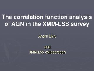 Andrii Elyiv and  XMM-LSS collaboration