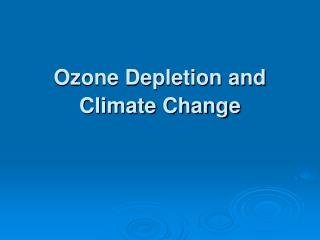 Ozone Depletion and Climate Change