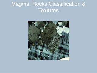 Magma, Rocks Classification & Textures