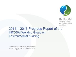2014 – 2016 Progress Report  o f the INTOSAI Working Group on Environmental Auditing