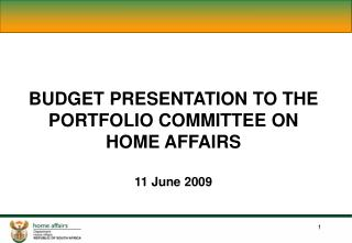 BUDGET PRESENTATION TO THE PORTFOLIO COMMITTEE ON HOME AFFAIRS 11 June 2009