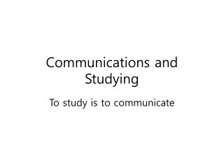Communications and Studying