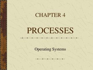 CHAPTER 4 PROCESSES