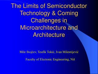 The Limits of Semiconductor Technology & Coming Challenges in Microarchitecture and Architecture