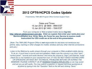2012 CPT®/HCPCS Codes Update  Presented by: TMA UBO Program Office Contract Support Team
