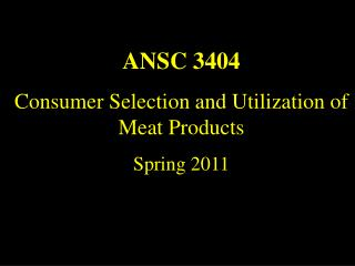 ANSC 3404 Consumer Selection and Utilization of Meat Products Spring 2011