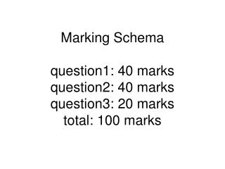 Marking Schema question1: 40 marks question2: 40 marks question3: 20 marks total: 100 marks