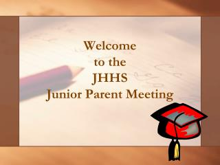 Welcome to the JHHS Junior Parent Meeting