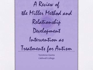A Review of  the Miller Method and Relationship Development Intervention as Treatments for Autism