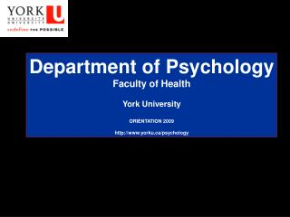 Department of Psychology Faculty of Health York University ORIENTATION 2009