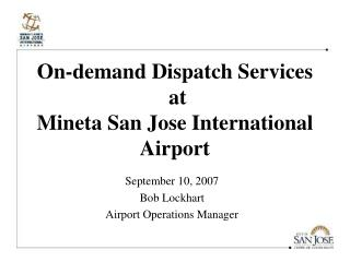 On-demand Dispatch Services  at Mineta San Jose International Airport
