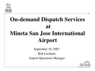 On-demand Dispatch Services at Mineta San Jose International Airport