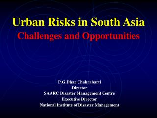P.G.Dhar Chakrabarti Director SAARC Disaster Management Centre Executive Director