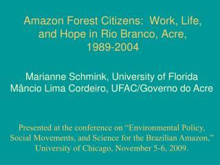 Amazon Forest Citizens:  Work, Life, and Hope in Rio Branco, Acre,  1989-2004