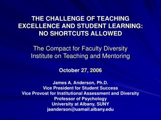 THE CHALLENGE OF TEACHING EXCELLENCE AND STUDENT LEARNING:  NO SHORTCUTS ALLOWED  The Compact for Faculty Diversity Inst