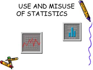 USE AND MISUSE OF STATISTICS