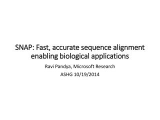 SNAP:  Fast, accurate sequence alignment enabling biological applications