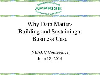 Why Data Matters Building and Sustaining a Business Case